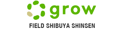 grow FIELD SHIBUYA SHINSEN